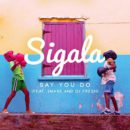 Sigala – Say You Do feat. Imani, DJ Fresh